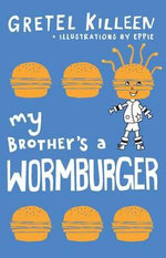 My Brother's a Wormburger : Zeke and Eppie Ser. - Gretel Killeen