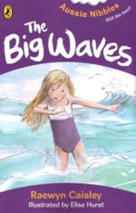 Aussie Nibbles : The Big Waves : For Young Readers - Raewyn Caisley