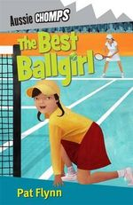 Aussie Chomps : The Best Ballgirl : Primary School Readers - Pat Flynn