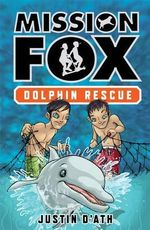 Dolphin Rescue : Mission Fox Series : Book 3 - Justin D'Ath