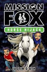 Horse Hijack : Mission Fox Series : Book 4 -  Justin D'Ath
