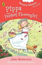 Aussie Nibbles : Pippa, the Perfect Flowergirl : For Young Readers - Julie Nickerson