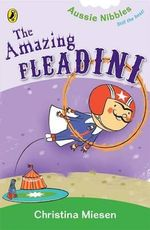 The Amazing Fleadini : Aussie Nibbles - Christina Miesen
