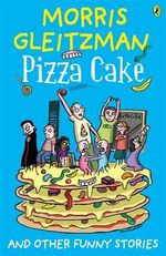 Pizza Cake and Other Funny Stories - Morris Gleitzman