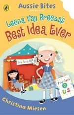 Leeza Van Breeza's Best Idea Ever : Aussie Bites Series - Christina Miesen