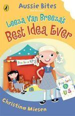 Leeza Van Breeza's Best Idea Ever : Aussie Bites Series - Christina Miesen