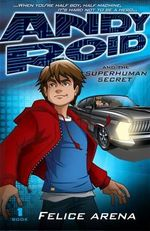 Andy Roid and the Superhuman Secret : Andy Roid Series : Book 1 - Felice Arena