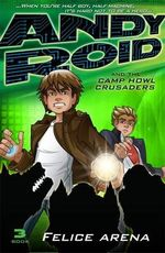 Andy Roid and the Camp Howl Crusaders : Andy Roid Series : Book 3 - Felice Arena