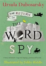 Return of The Word Spy - Ursula Dubosarsky