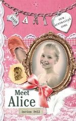 Meet Alice : Our Australian Girl Series : Book 1 - Bell Davina