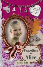 Peacetime for Alice : Our Australian Girl Series : Book 4 - Davina Bell