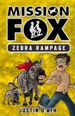 Zebra Rampage : Mission Fox Series : Book 5 - Justin D'Ath