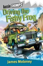 Driving the Fishy Frog : Aussie Chomps - James Moloney