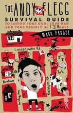 The Andy Flegg Survival Guide : To Losing Your Dog, Your Dad & Your Dignity in 138 Days - Mark Pardoe