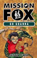 Go Goanna : Mission Fox Series : Book 7 - Justin D'Ath