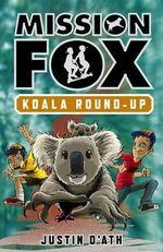 Koala Round-up : Mission Fox Series : Book 8 - Justin D'Ath
