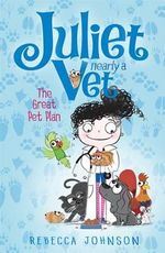 The Great Pet Plan : Juliet, Nearly a Vet Series : Book 1 - Rebecca Johnson
