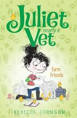 Farm Friends : Juliet, Nearly a Vet Series : Book 3 - Rebecca Johnson