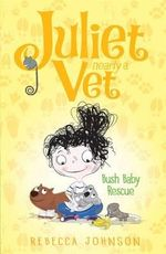 Bush Baby Rescue : Juliet, Nearly a Vet Series : Book 4 - Rebecca Johnson