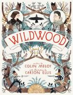 Wildwood : The Wildwood Chronicles : Book 1 - Colin Meloy