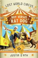 Boy Versus Rat Dog : The Lost World Circus Series : Book 4 - Justin D'Ath