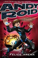 Andy Roid and the Unexpected Mission : Andy Roid Series : Book 7 - Felice Arena