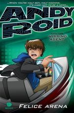 Andy Roid and the Missing Agent : Andy Roid Series : Book 10 - Felice Arena