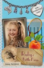 Ruby of Kettle Farm : Our Australian Girl Ruby : Book 4 - Penny Matthews