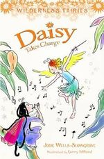 Daisy Takes Charge : Wilderness Fairies : Book 3 - Jodie Wells-Slowgrove