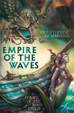 Voyage of the Moon Child : Empire of the Waves Series - Christopher Richardson