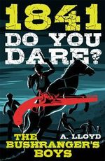 1841 - Do You Dare? : The Bushranger's Boys - Alison Lloyd