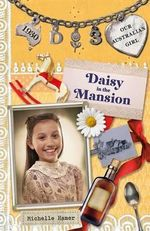 Our Australian Girl: Book 3 : Daisy in the Mansion - Michelle Hamer