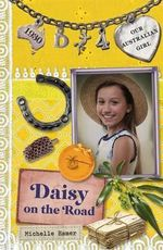 Daisy on the Road : Our Australian Girl Series : Book 4 - Michelle Hamer
