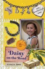 Daisy on the Road : Our Australian Girl Series : Book 4 - Michelle Hamer