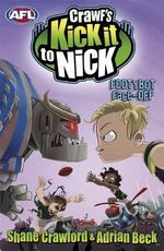 Footybot Face-off : Crawf's Kick it to Nick Series: Book 5 - Shane Crawford