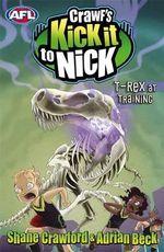 Crawf's Kick it to Nick : T-Rex at Training - Crawford Shane & Beck Adrian