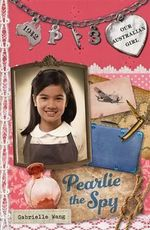 Pearlie the Spy : Our Australian Girl Series : Book 3 - Gabrielle Wang