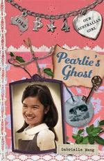 Pearlie's Ghost [Our Australian Girl, Pearlie, 4] : Pearlie finds a Friend (Book 4) - Gabrielle Wang
