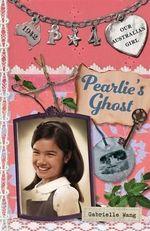 Pearlie's Ghost : Our Australian Girl Series : Book 4 - Gabrielle Wang