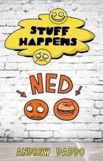Stuff Happens : Ned : Stuff Happens - Andrew Daddo