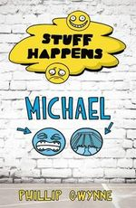 Stuff Happens : Michael : Stuff Happens - Phillip Gwynne
