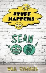 Stuff Happens : Sean : Stuff Happens - William Kostakis
