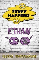 Stuff Happens : Ethan : Stuff Happens - Oliver Phommavanh