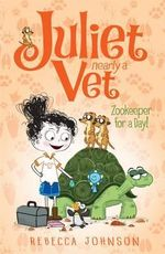 Zookeeper for a Day! : Juliet, Nearly A Vet Series : Book 6 - Rebecca Johnson