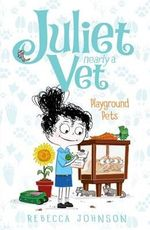 Playground Pets : Juliet, Nearly a Vet Series : Book 8 - Rebecca Johnson