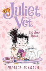 Cat Show Queen : Juliet, Nearly a Vet Series : Book 10 - Rebecca Johnson