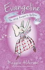 Evangeline, the Wish Keeper's Helper - Maggie Alderson