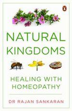 Natural Kingdoms : Healing with Homeopathy - Dr. Rajan Sankaran