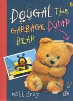 Dougal, the Garbage Dump Bear - Matt Dray