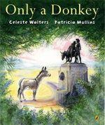 Only a Donkey - Celeste Walters